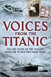 img - for Voices from the Titanic: The Epic Story of the Tragedy from the People Who Were There book / textbook / text book