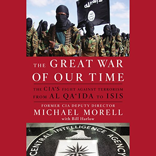 Download The Great War of Our Time: The CIA's Fight Against Terrorism - From al Qa'ida to ISIS