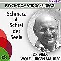 Schmerz als Schrei der Seele: Chronischen Schmerz wirksam behandeln Hörbuch von Wolf-Jürgen Maurer Gesprochen von: Wolf-Jürgen Maurer