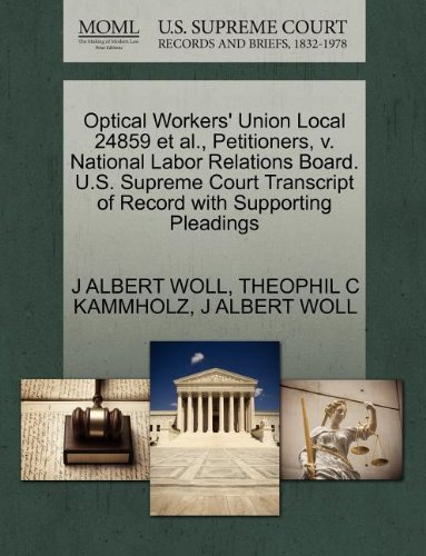 Optical Workers' Union Local 24859 et al., Petitioners, v. National Labor Relations Board. U.S. Supreme Court Transcript of Record with Supporting Pleadings