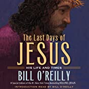 The Last Days of Jesus: His Life and Times | [Bill O'Reilly]