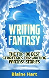 Writing Fantasy: The Top 100 Best Strategies For Writing Fantasy Stories (Fantasy Writing, Writing Fantasy, Writing Fantasy Novels, Writing Fantasy Short ... Writing Fantasy Fiction) (English Edition)
