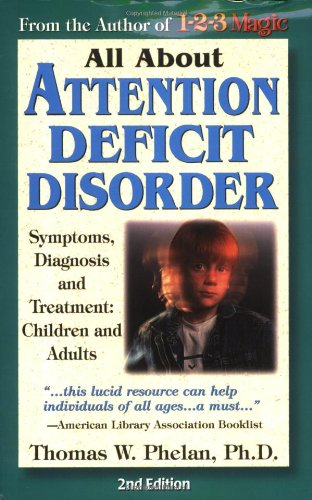 All About Attention Deficit Disorder: Symptoms, Diagnosis, and Treatment: Children and Adults