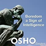 Boredom – A Sign of Intelligence |  OSHO