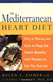 Helen V. Fisher The Mediterranean Heart Diet: Why it Works and How to Reap the Health Benefits, with Recipes to Get You Started: Why It Works and How to Reap the Health Benefits, with Recipes to Get Your Started