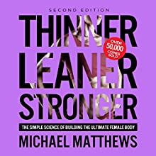 Thinner Leaner Stronger: The Simple Science of Building the Ultimate Female Body | Livre audio Auteur(s) : Michael Matthews Narrateur(s) : Jeff Justus