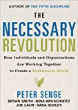 img - for by Peter M. Senge,by Bryan Smith,by Sara Schley,by Joe Laur,by Nina Kruschwitz The Necessary Revolution: How individuals and organizations are working together to create a sustainable world.(text only)1st (First) edition[Hardcover]2008 book / textbook / text book