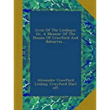 Lives Of The Lindsays: Or, A Memoir Of The Houses Of Crawford And Balcarres...