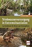 Trinkwasserversorgung in Extremsituationen: Survivalwissen für Reisen und Krisengebiete