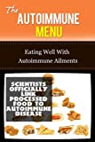 The Autoimmune Menu: Eating Well With Autoimmune Ailments (autoimmune, immune, immune system, inflammatory, inflammation, disease prevention and treatment, suffering)