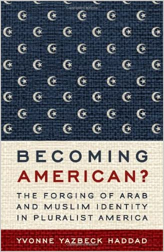 Becoming American? : the forging of Arab and Muslim identity in pluralist America