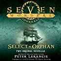 Seven Wonders Journals: The Select and The Orphan Audiobook by Peter Lerangis Narrated by Gavin Stenhouse, Ariana Delawari