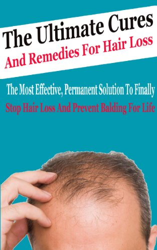 John K. - The Ultimate Cures And Remedies For Hair Loss: The Most Effective, Permanent Solution to Finally Stop Hair Loss And Prevent Balding For Life (Prevention, Hair Loss, Balding)