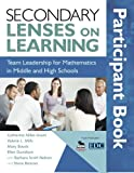 img - for Secondary Lenses on Learning Participant Book: Team Leadership for Mathematics in Middle and High Schools book / textbook / text book