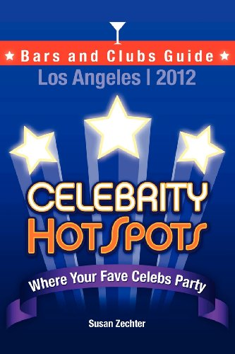 2012 Celebrity Hotspots Los Angeles Bars And Clubs Guide: Where Your Fave Celebs Party (B&W Version) (Volume 1)