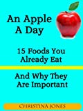 An Apple A Day - 15 Foods You Should Eat More Of And Why They Are Important