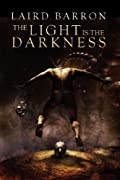 The Light Is The Darkness by Laird Barron cover image