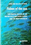 img - for Fishes of the Sea: Coastal Waters of the British Isles, Northern Europe and the Mediterranean book / textbook / text book