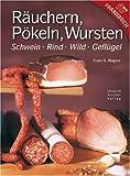 Räuchern, Pökeln, Wursten: Schwein, Rind, Wild, Geflügel - Franz S. Wagner