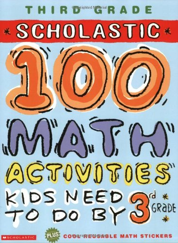 100 Math Activites: kids need to do by 3rd grade Jackie Glasthal Scholastic Prof Book Div
