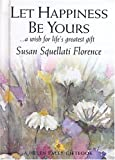 img - for Let Happiness Be Yours . . . A Wish for Life's Greatest Gift by Susan Squellati Florence (2004-05-01) book / textbook / text book