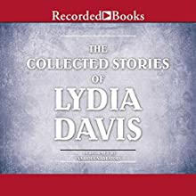 The Collected Stories of Lydia Davis: Complete Collection (       UNABRIDGED) by Lydia Davis Narrated by Mia Barron, Thérèse Plummer, Jonathan Davis