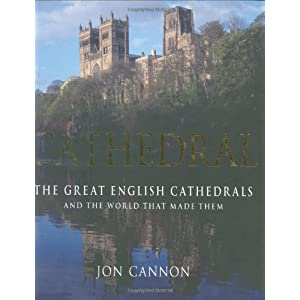 Cathedral: The Great English Cathedrals and the World That Made Them, 600-1540