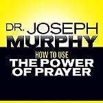 How to Use the Power of Prayer | Joseph Murphy