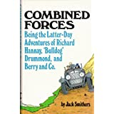 Combined Forces: Being the Latter-Day Adventures of Maj-Gen Sir Richard Hannay, Captain Hugh 'Bulldog' Drummond...