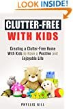 Clutter-Free With Kids: Creating a Clutter-Free Home With Kids to Have a Positive and Enjoyable Life (DIY Hacks and Organization)