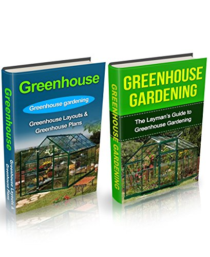 Greenhouse: Greenhouse Gardening Box Set (Greenhouse, Greenhouse Gardening, Greenhouse Gardening for Beginners, Greenhouse for Dummies, Garden, Gardening) PDF