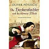 """Die Henkerstochter und der schwarze M�nch: Teil 2 der Saga (Die Henkerstochter-Saga, Band 2)von """"Oliver P�tzsch"""""""