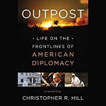 Outpost: Life on the Frontlines of American Diplomacy: A Memoir Audiobook by Christopher R. Hill Narrated by Stephen Bowlby
