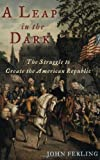 A Leap in the Dark: The Struggle to Create the American Republic (0195176006) by Ferling, John