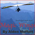 Magic Wings: The Story of a Man's Struggle Learning to Fly a Hang Glider | Alden Moffatt