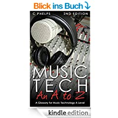Music Tech: An A to Z: A Glossary for Music Technology A Level (English Edition)