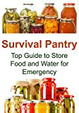 img - for Survival Pantry: Top Guide to Store Food and Water for Emergency: (Survival Pantry, Food Storage, Survival Guide, Prepper Surival, Canning, Preserving, Water Storage) book / textbook / text book