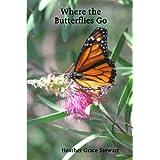 Where the Butterflies Goby Heather Grace Stewart