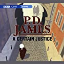 A Certain Justice: Inspector Adam Dalgliesh Series, Book 10 (Dramatised)  by P.D. James Narrated by Philip Franks, Full Cast