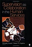 img - for Supervision as Collaboration in the Human Services: Building a Learning Culture by Austin, Michael J. (Jacob), Hopkins, Karen M. (2004) Paperback book / textbook / text book