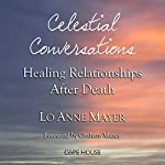 Celestial Conversations: Healing Relationships After Death | Lo Anne Mayer