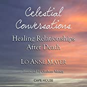 Celestial Conversations: Healing Relationships After Death | [Lo Anne Mayer]