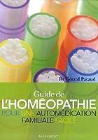 Le Guide de l'Homéopathie : Pour une automédication familiale facile