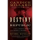 Destiny of the Republic: A Tale of Madness, Medicine and the Murder of a President ~ Candice Millard