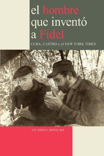 El Hombre que Inventó a Fidel. Cuba, Castro y el New York Times