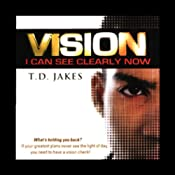 Vision Series: I Can See Clearly Now | [T. D. Jakes]