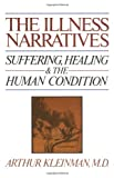 The Illness Narratives: Suffering, Healing, And The Human Condition (0465032044) by Arthur Kleinman