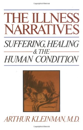 The Illness Narratives: Suffering, Healing, And The Human...