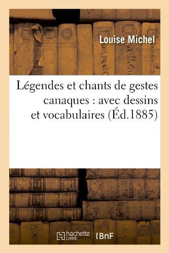 Legendes Et Chants de Gestes Canaques: Avec Dessins Et Vocabulaires (Ed.1885) (French Edition)