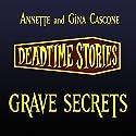 Grave Secrets: Deadtime Stories (       UNABRIDGED) by Annette Cascone, Gina Cascone Narrated by Ilyana Kadushin
